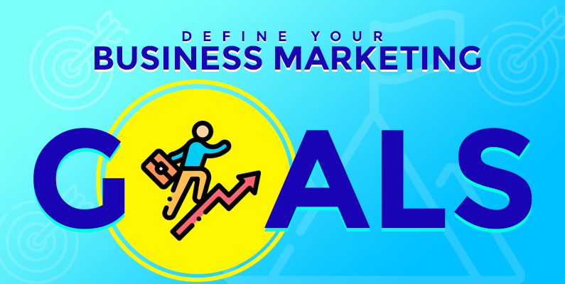 Define your Business Marketing Goals